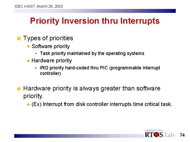 IDEC KAIST, March 28, 2003 Priority Inversion thru Interrupts Types of priorities Software priority