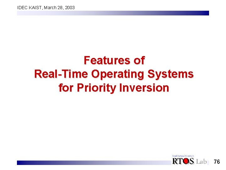 IDEC KAIST, March 28, 2003 Features of Real-Time Operating Systems for Priority Inversion 76