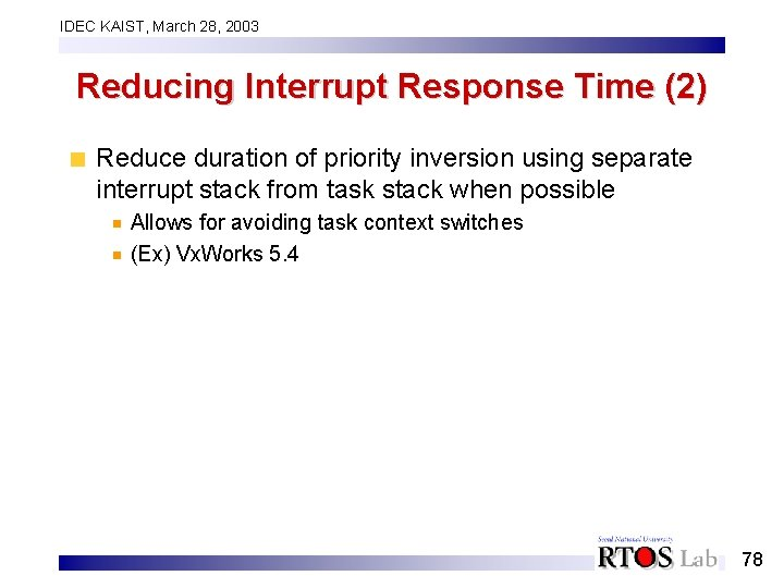 IDEC KAIST, March 28, 2003 Reducing Interrupt Response Time (2) Reduce duration of priority