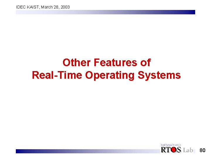 IDEC KAIST, March 28, 2003 Other Features of Real-Time Operating Systems 80
