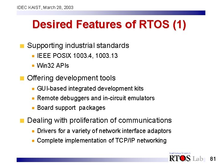 IDEC KAIST, March 28, 2003 Desired Features of RTOS (1) Supporting industrial standards IEEE