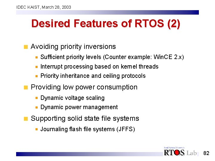 IDEC KAIST, March 28, 2003 Desired Features of RTOS (2) Avoiding priority inversions Sufficient