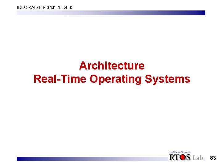 IDEC KAIST, March 28, 2003 Architecture Real-Time Operating Systems 83