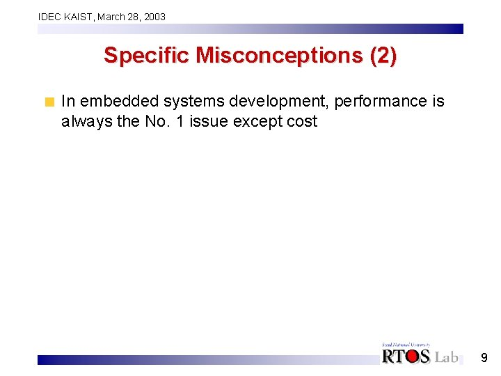 IDEC KAIST, March 28, 2003 Specific Misconceptions (2) In embedded systems development, performance is