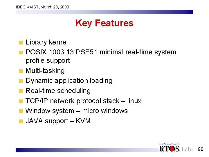 IDEC KAIST, March 28, 2003 Key Features Library kernel POSIX 1003. 13 PSE 51