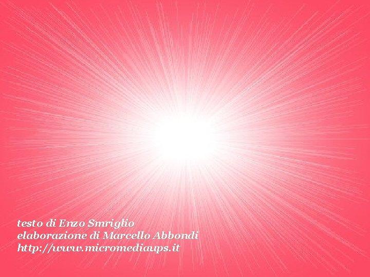 testo di Enzo Smriglio elaborazione di Marcello Abbondi http: //www. micromediaups. it