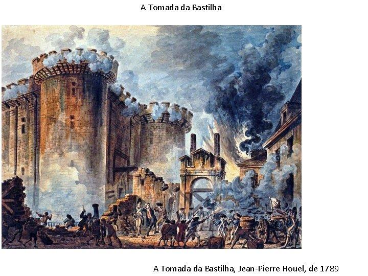 A Tomada da Bastilha, Jean-Pierre Houel, de 1789