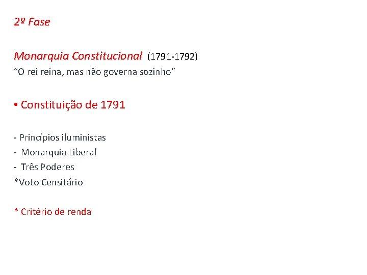 """2º Fase Monarquia Constitucional (1791 -1792) """"O reina, mas não governa sozinho"""" • Constituição"""