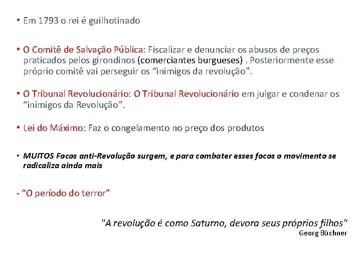 • Em 1793 o rei é guilhotinado • O Comitê de Salvação Pública: