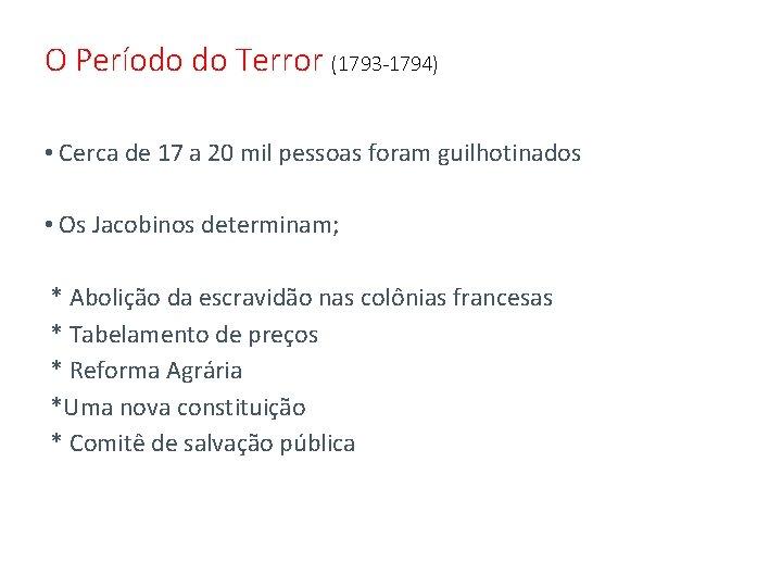 O Período do Terror (1793 -1794) • Cerca de 17 a 20 mil pessoas