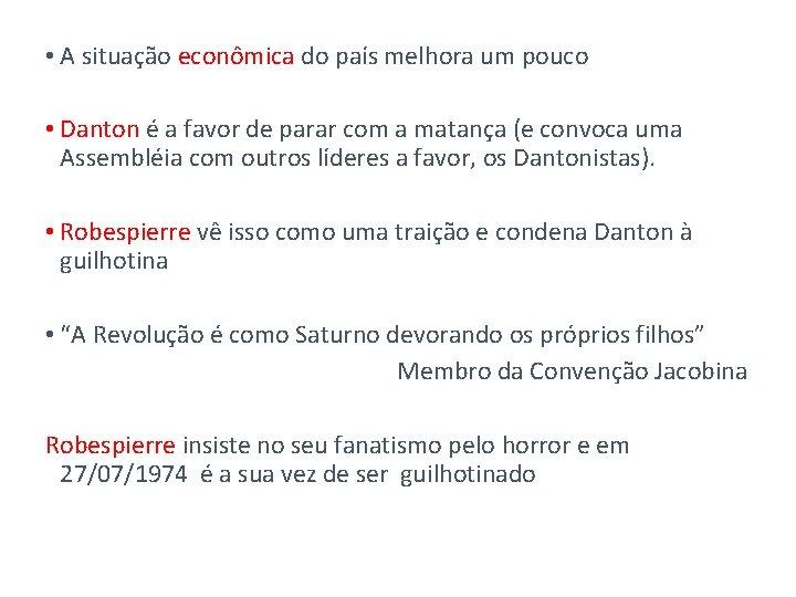 • A situação econômica do país melhora um pouco • Danton é a