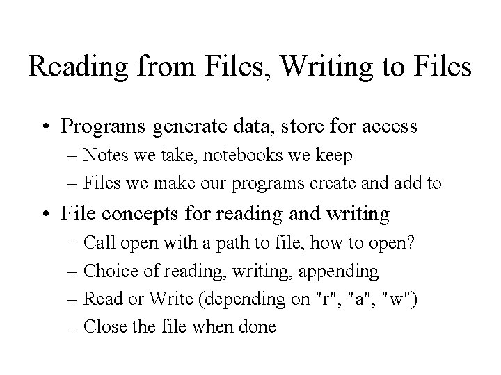 Reading from Files, Writing to Files • Programs generate data, store for access –