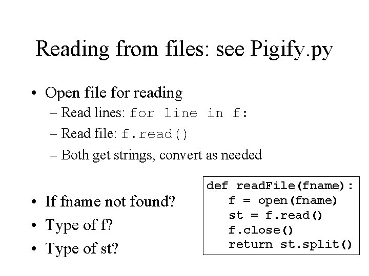 Reading from files: see Pigify. py • Open file for reading – Read lines:
