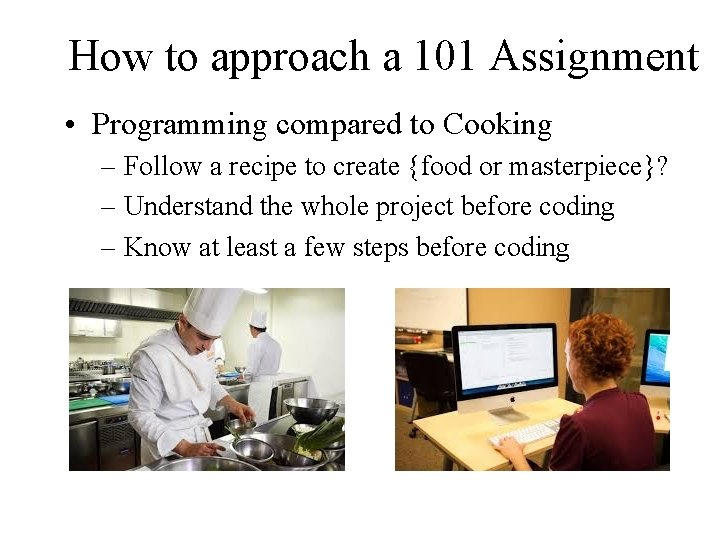 How to approach a 101 Assignment • Programming compared to Cooking – Follow a