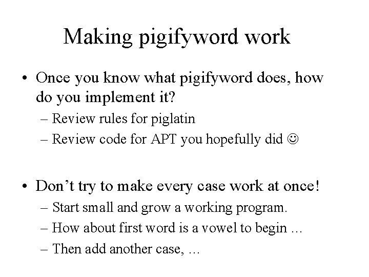 Making pigifyword work • Once you know what pigifyword does, how do you implement