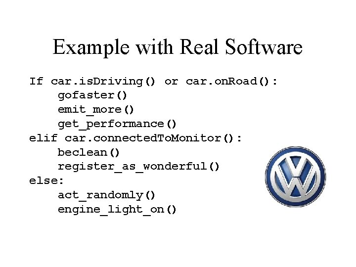 Example with Real Software If car. is. Driving() or car. on. Road(): gofaster() emit_more()