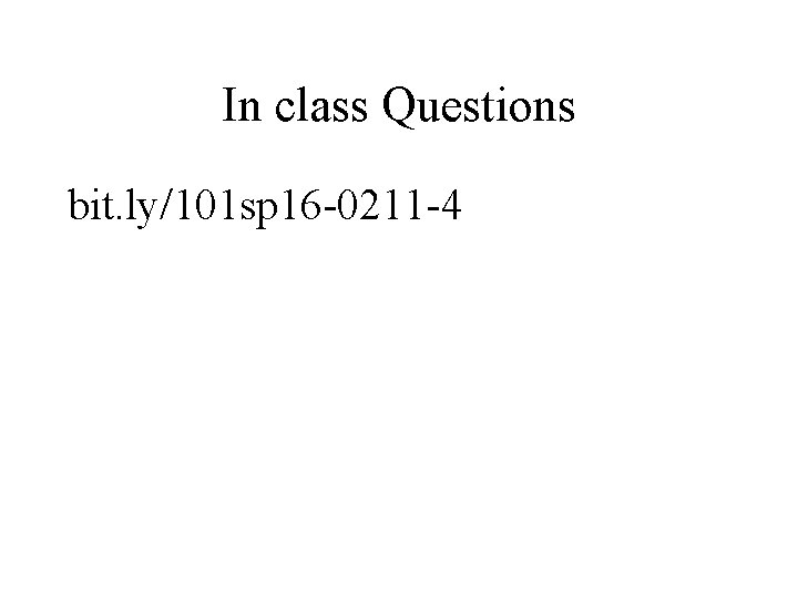 In class Questions bit. ly/101 sp 16 -0211 -4