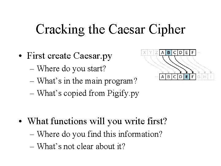 Cracking the Caesar Cipher • First create Caesar. py – Where do you start?
