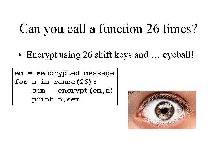 Can you call a function 26 times? • Encrypt using 26 shift keys and
