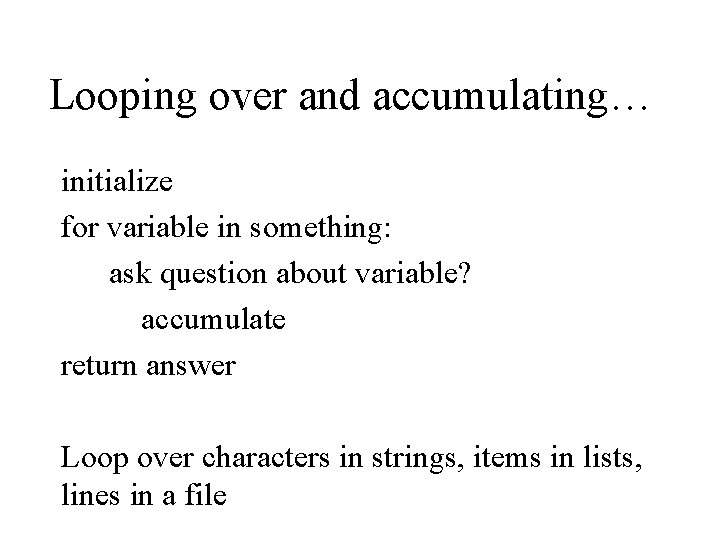 Looping over and accumulating… initialize for variable in something: ask question about variable? accumulate