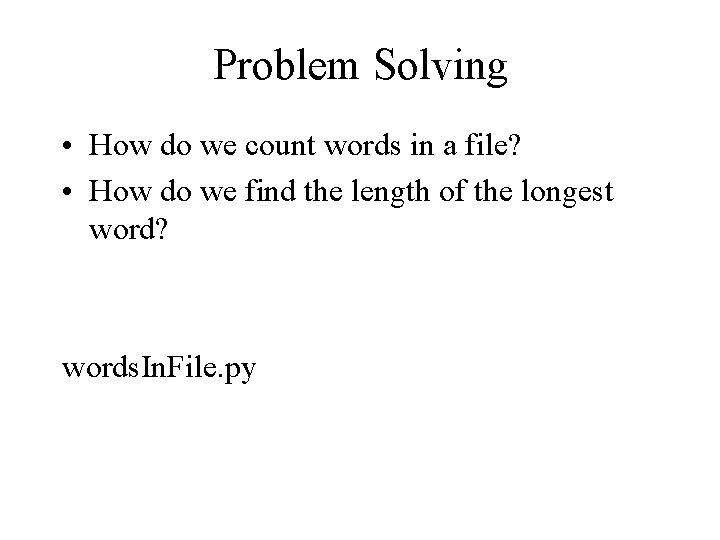Problem Solving • How do we count words in a file? • How do
