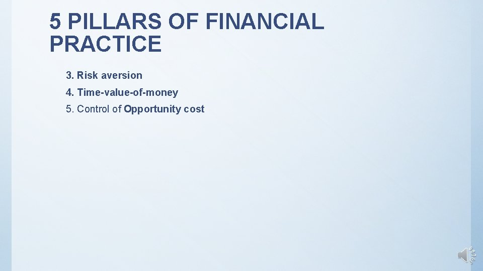 5 PILLARS OF FINANCIAL PRACTICE 3. Risk aversion 4. Time-value-of-money 5. Control of Opportunity