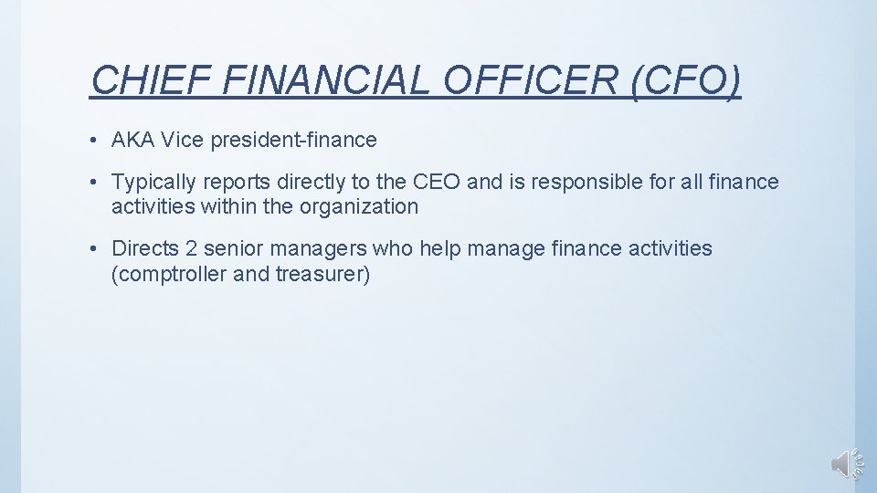 CHIEF FINANCIAL OFFICER (CFO) • AKA Vice president-finance • Typically reports directly to the