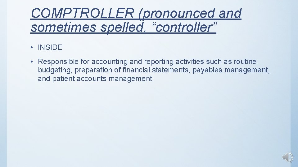 """COMPTROLLER (pronounced and sometimes spelled, """"controller"""" • INSIDE • Responsible for accounting and reporting"""