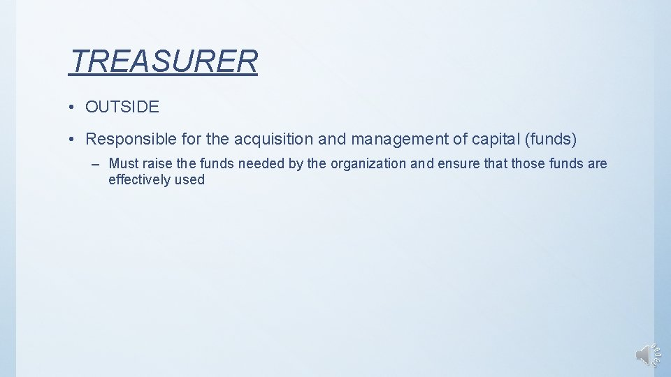 TREASURER • OUTSIDE • Responsible for the acquisition and management of capital (funds) –