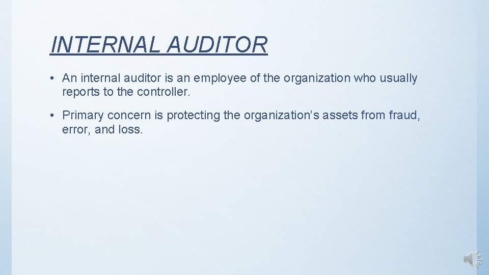 INTERNAL AUDITOR • An internal auditor is an employee of the organization who usually