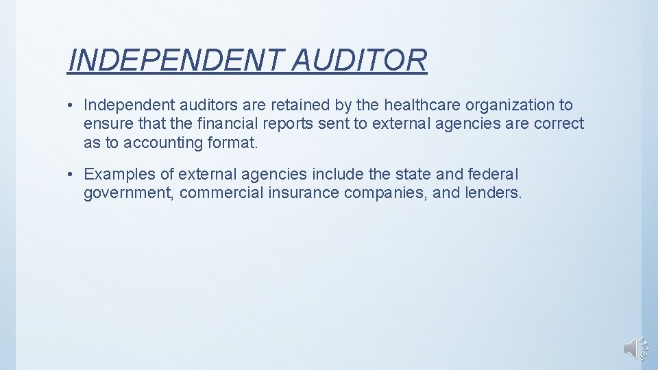INDEPENDENT AUDITOR • Independent auditors are retained by the healthcare organization to ensure that