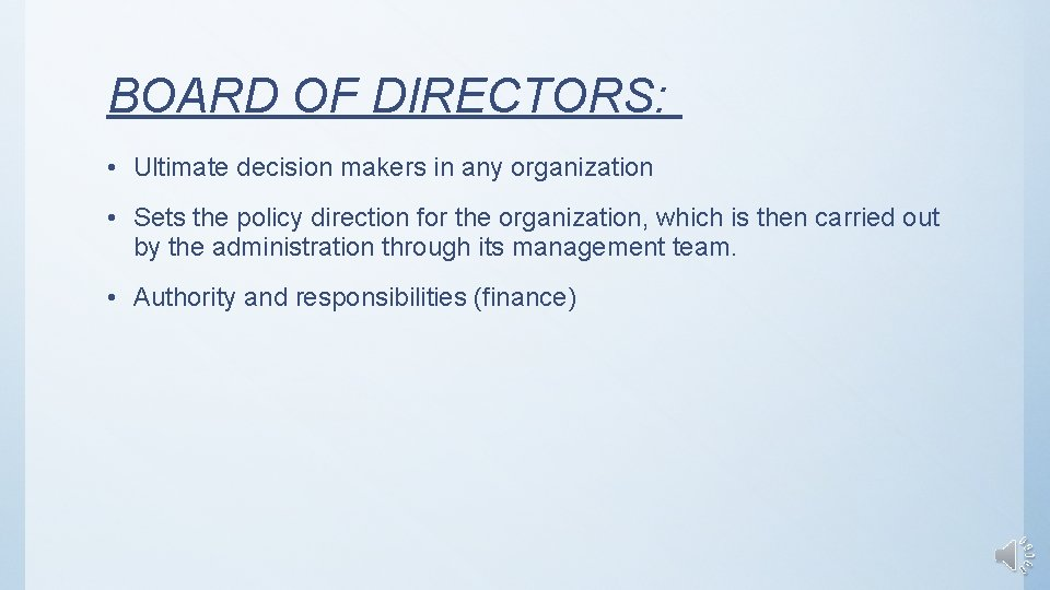 BOARD OF DIRECTORS: • Ultimate decision makers in any organization • Sets the policy