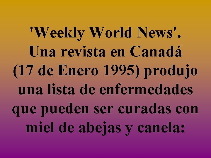 'Weekly World News'. Una revista en Canadá (17 de Enero 1995) produjo una lista