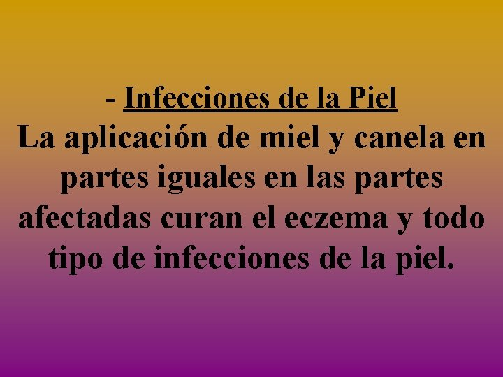 - Infecciones de la Piel La aplicación de miel y canela en partes iguales