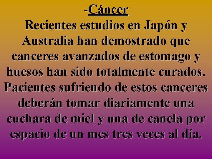 -Cáncer Recientes estudios en Japón y Australia han demostrado que canceres avanzados de estomago