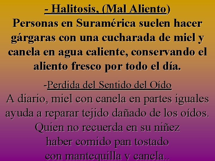 - Halitosis, (Mal Aliento) Personas en Suramérica suelen hacer gárgaras con una cucharada de