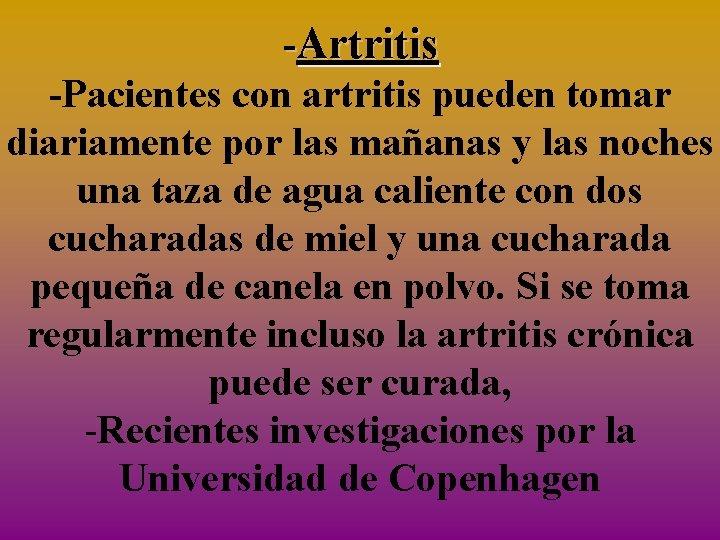 -Artritis -Pacientes con artritis pueden tomar diariamente por las mañanas y las noches una
