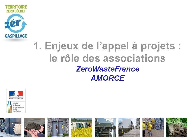 1. Enjeux de l'appel à projets : le rôle des associations Zero. Waste. France