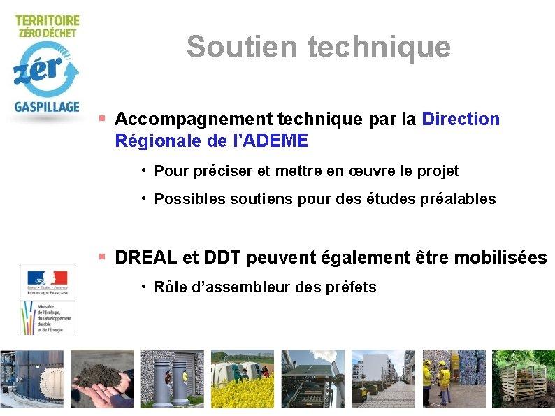 Soutien technique Accompagnement technique par la Direction Régionale de l'ADEME • Pour préciser et
