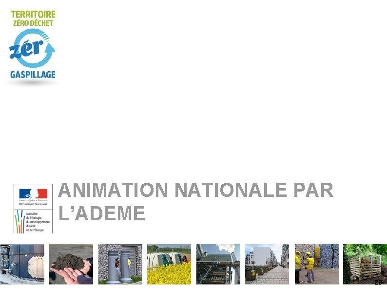 ANIMATION NATIONALE PAR L'ADEME 29