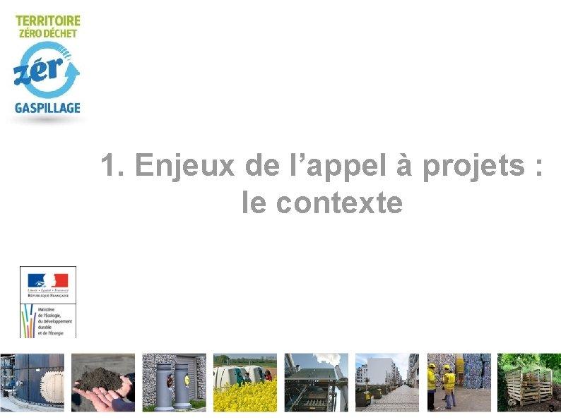 1. Enjeux de l'appel à projets : le contexte 3