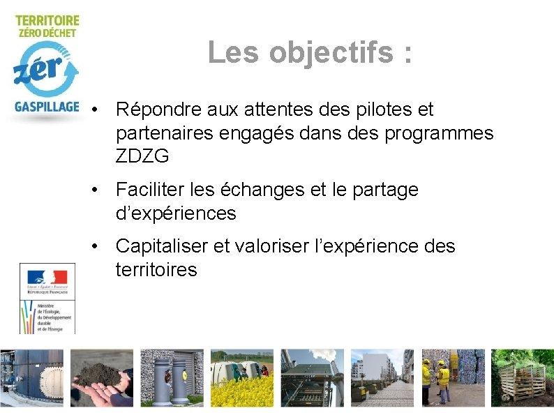 Les objectifs : • Répondre aux attentes des pilotes et partenaires engagés dans des