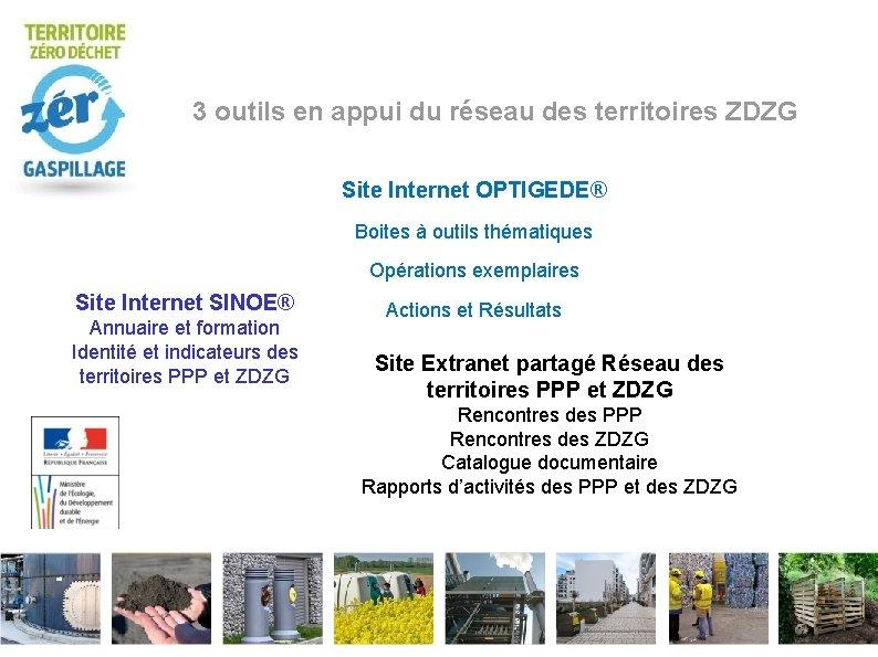 3 outils en appui du réseau des territoires ZDZG Site Internet OPTIGEDE® Boites à