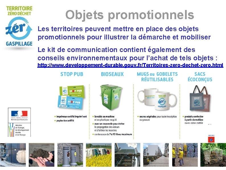 Objets promotionnels Les territoires peuvent mettre en place des objets promotionnels pour illustrer la