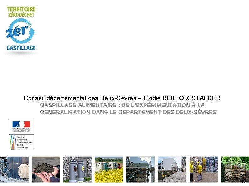 Conseil départemental des Deux-Sèvres – Elodie BERTOIX STALDER GASPILLAGE ALIMENTAIRE : DE L'EXPÉRIMENTATION À