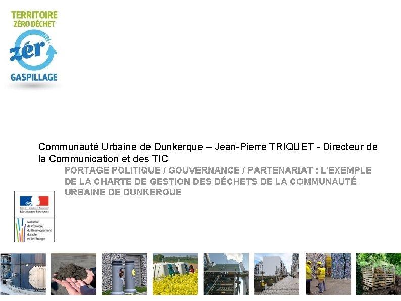 Communauté Urbaine de Dunkerque – Jean-Pierre TRIQUET - Directeur de la Communication et des