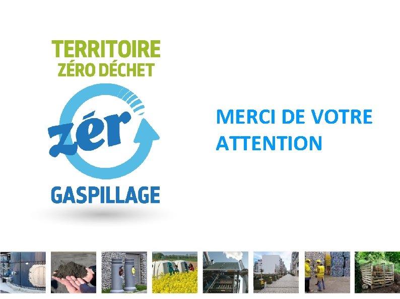 MERCI DE VOTRE ATTENTION Ministère de l'Écologie, du Développement durable et de l'Énergie www.