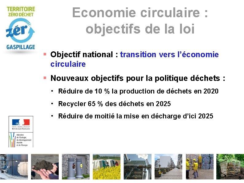 Economie circulaire : objectifs de la loi Objectif national : transition vers l'économie circulaire