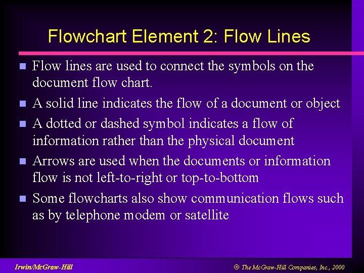 Flowchart Element 2: Flow Lines n n n Flow lines are used to connect