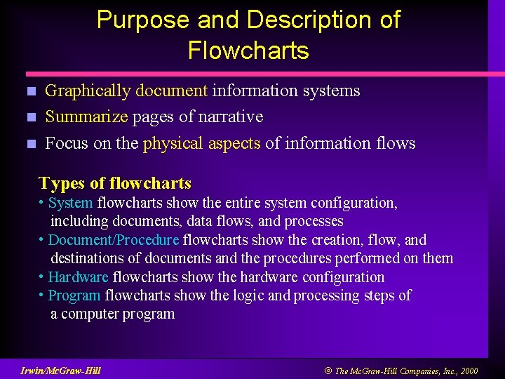 Purpose and Description of Flowcharts n n n Graphically document information systems Summarize pages